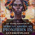 The Second Generation of African American Pioneers in Anthropology